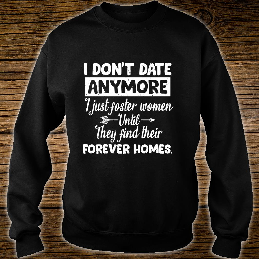 I Don't Date Anymore I Just FosterFunny Husband Shirt sweater