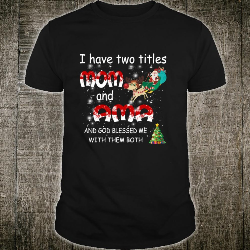 I Have Two Titles Mom And Ama Christmas Shirt