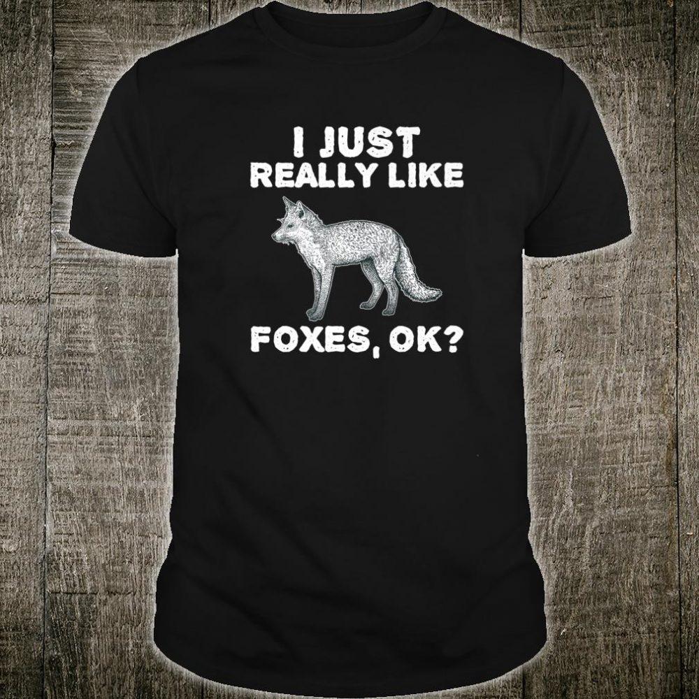 I Just Really Like Foxes Ok Fox Cute Shirt