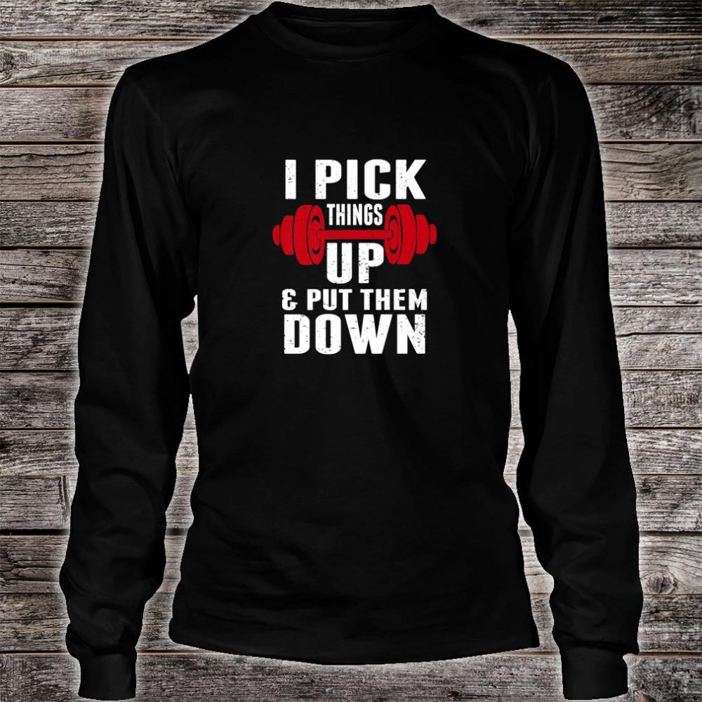 I Pick Things Up and Put Them Down Fitness Trainer Shirt long sleeved