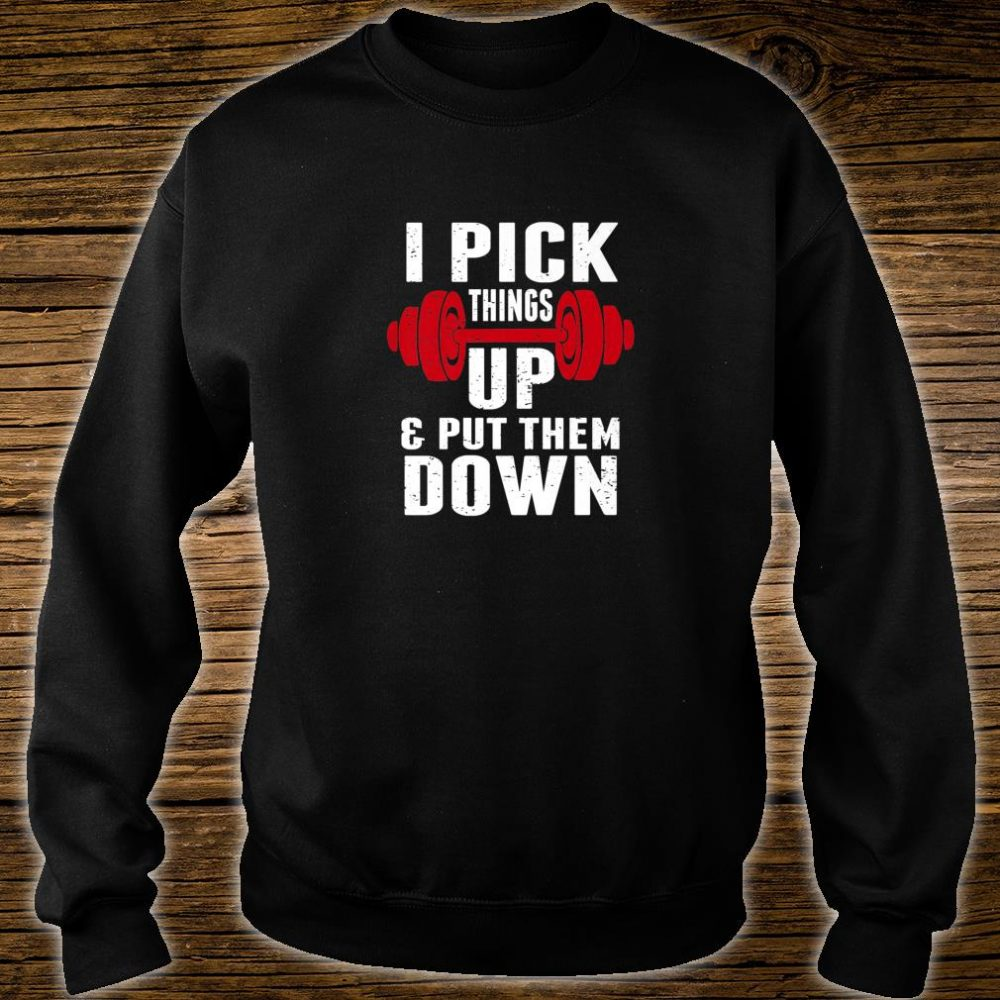 I Pick Things Up and Put Them Down Fitness Trainer Shirt sweater