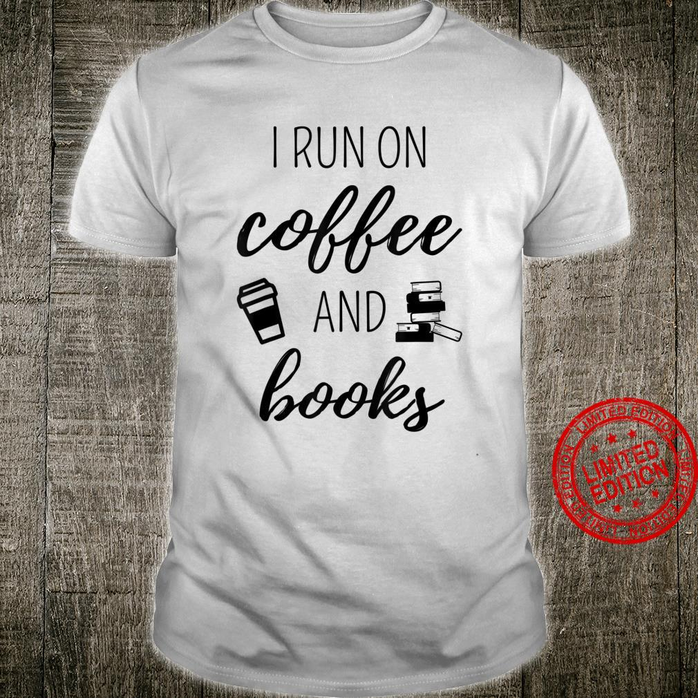 I Run On Coffee And Books Cool Quote For Bookworms Shirt