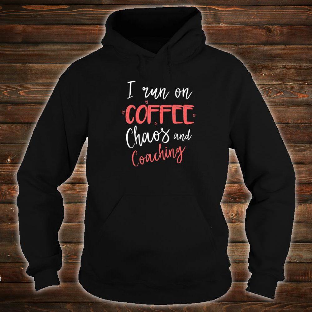 I Run On Coffee Chaos & Coaching Coach Shirt hoodie