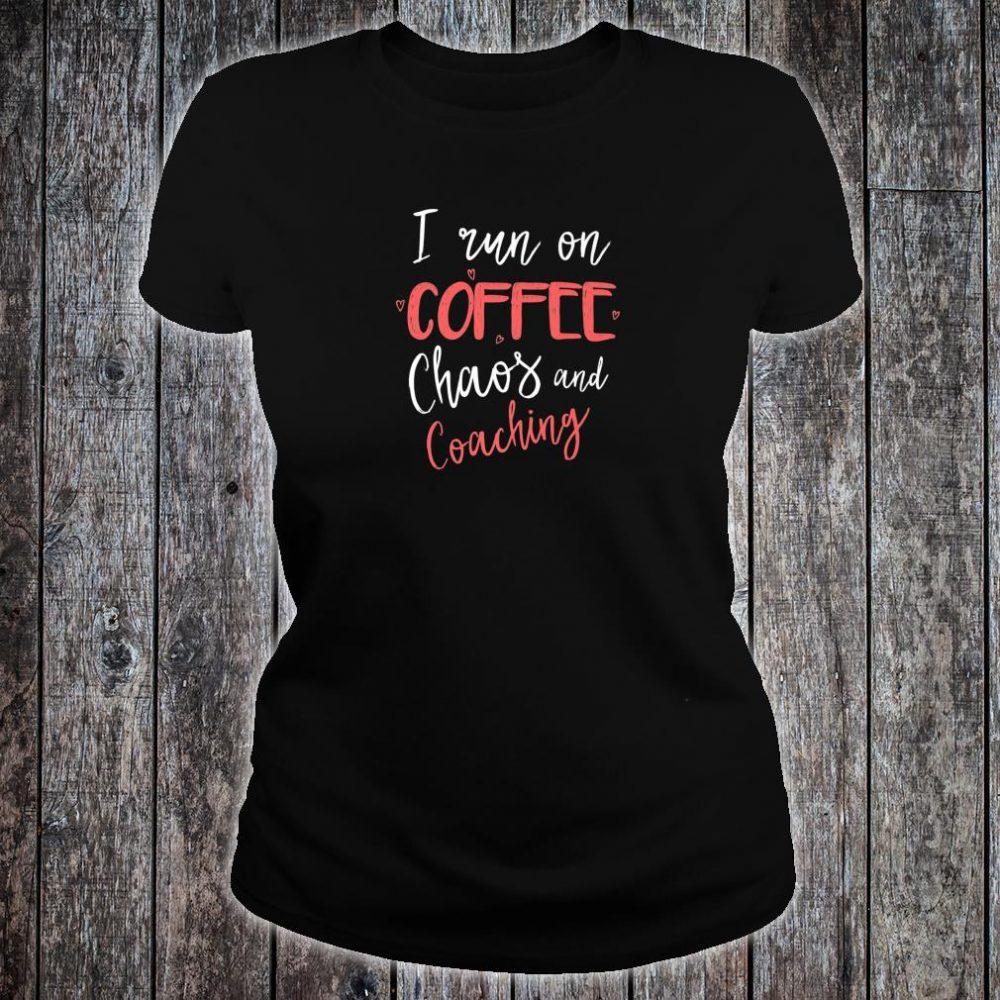 I Run On Coffee Chaos & Coaching Coach Shirt ladies tee
