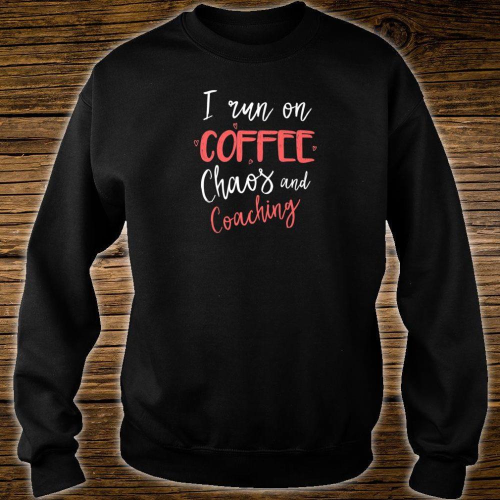 I Run On Coffee Chaos & Coaching Coach Shirt sweater