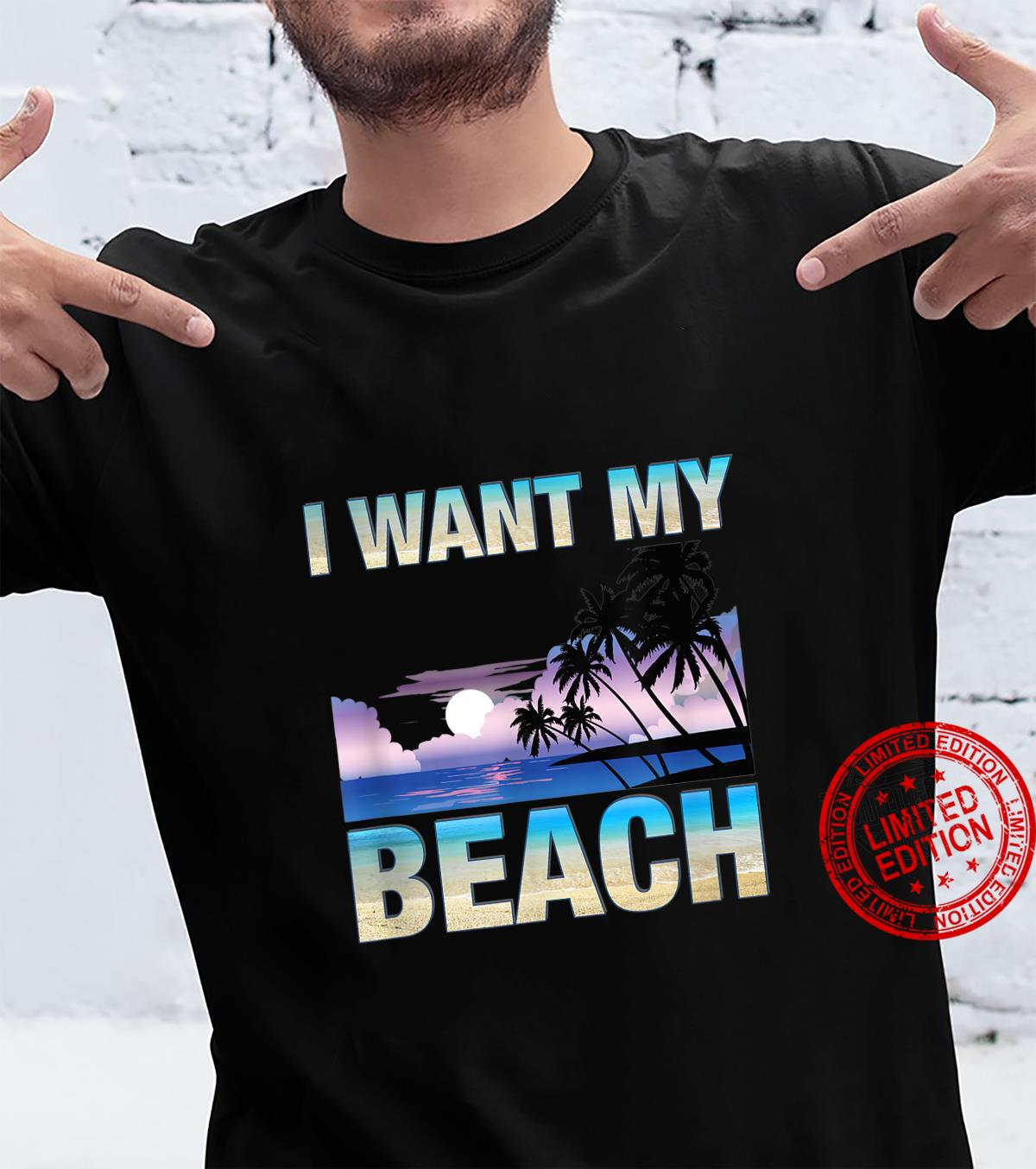 I WANT MY BEACH Shirt