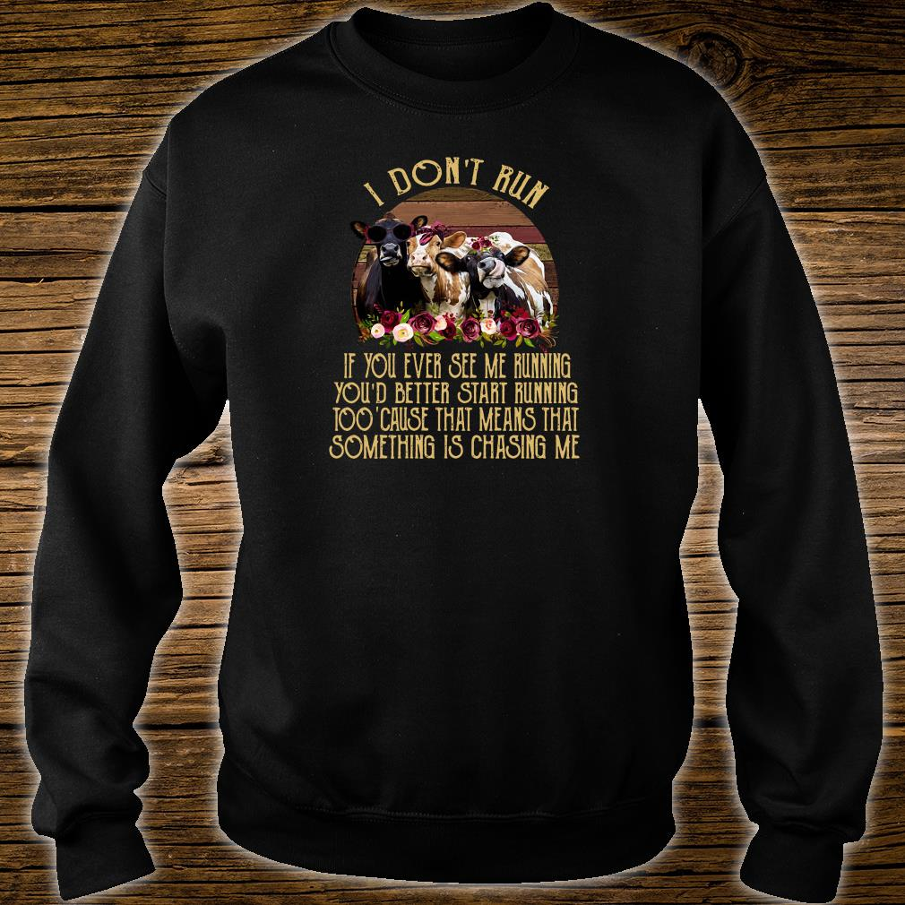I don't run if you ever see me running you'd better start running too' cause shirt sweater