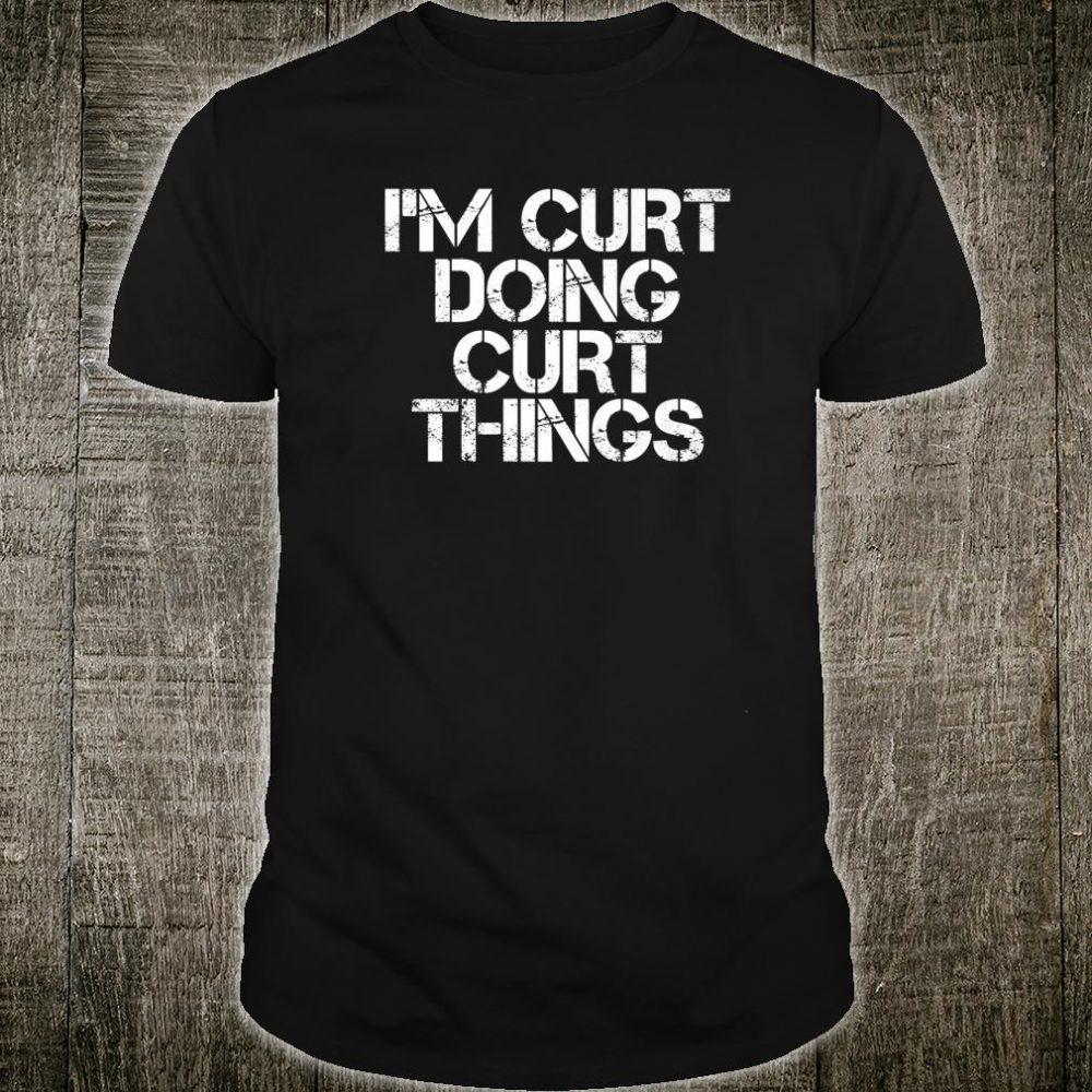 I'M CURT DOING CURT THINGS Birthday Name Idea Shirt