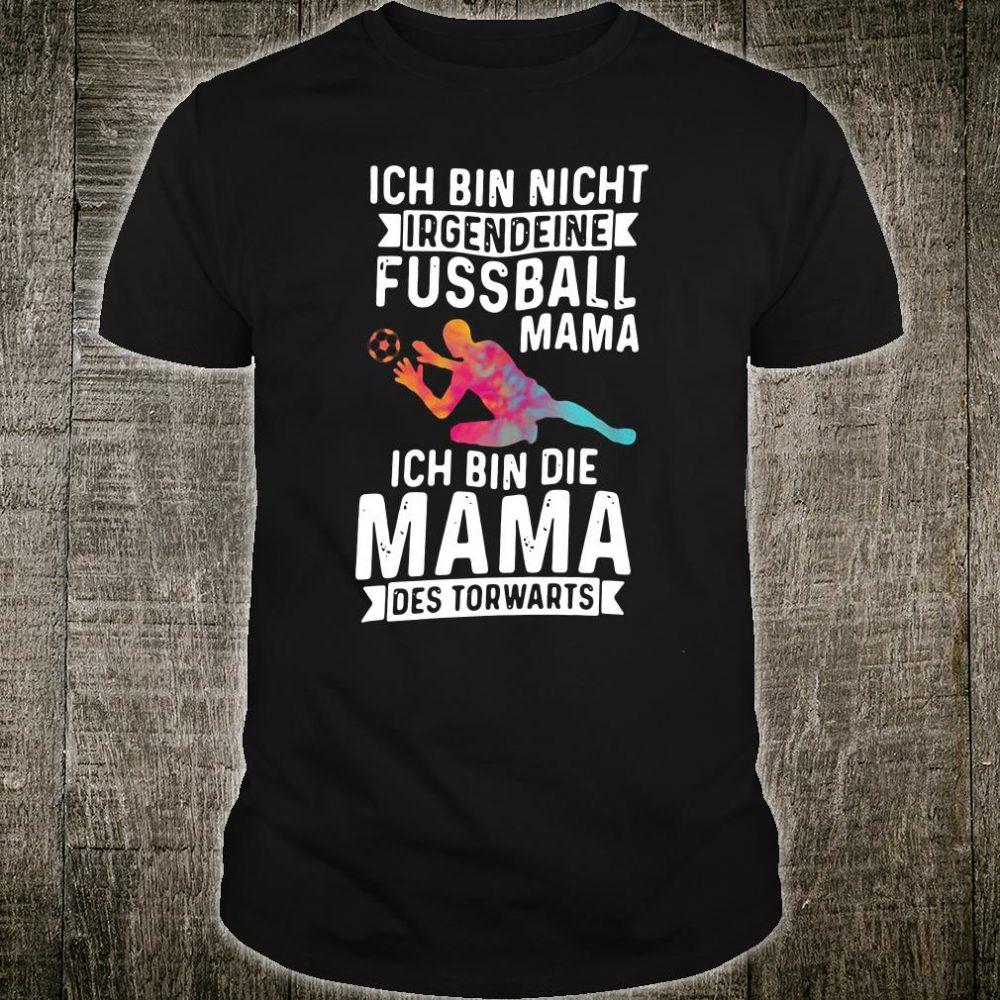 Ich bin nicht irgendeine fussball mama ich bin die mama des torwarts shirt