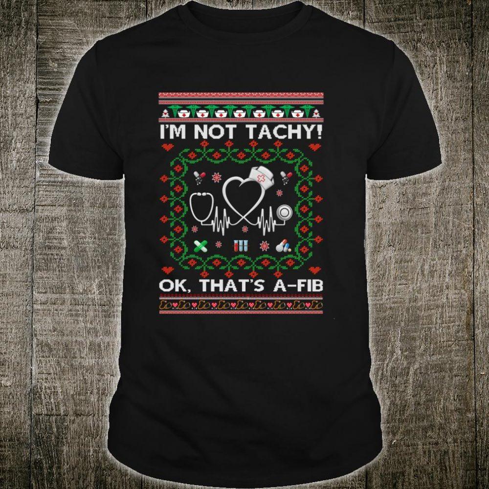 I'm Not Tachy That's A FIB Nurse Ugly Christmas Season Shirt