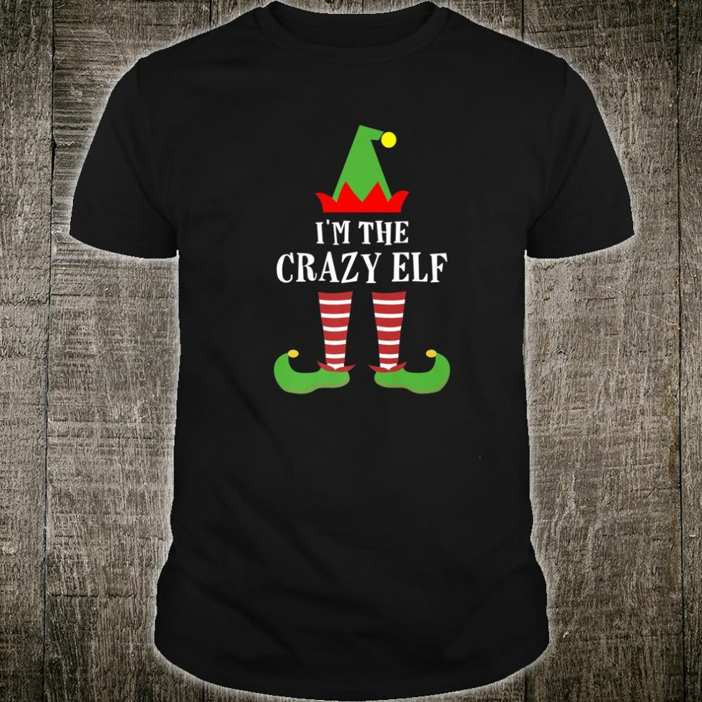 I'm The Crazy Elf Matching Family Group Christmas Shirt