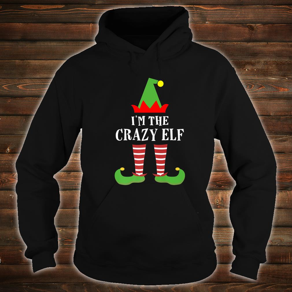 I'm The Crazy Elf Matching Family Group Christmas Shirt hoodie