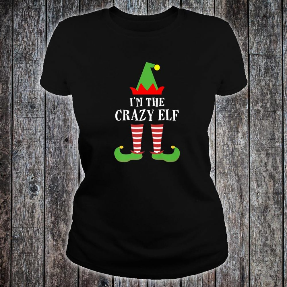 I'm The Crazy Elf Matching Family Group Christmas Shirt ladies tee