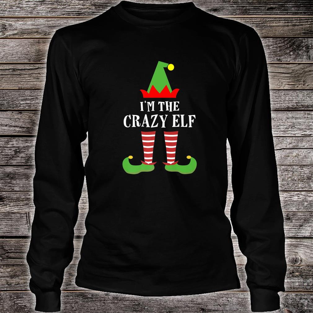 I'm The Crazy Elf Matching Family Group Christmas Shirt long sleeved