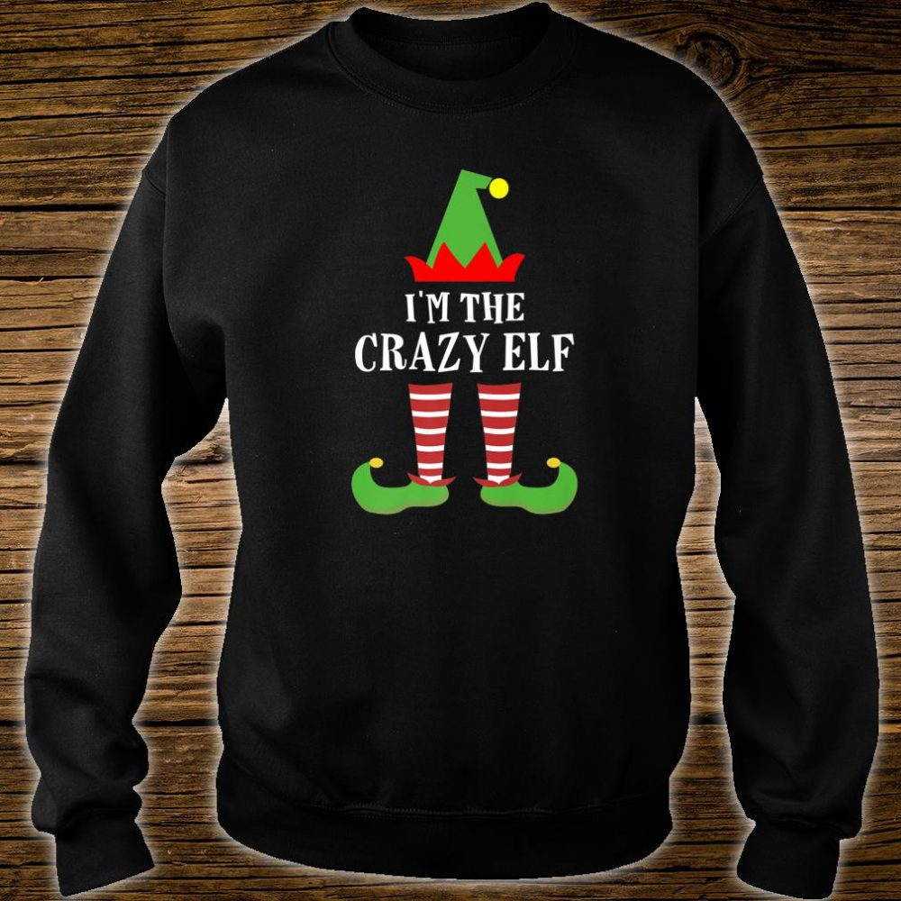 I'm The Crazy Elf Matching Family Group Christmas Shirt sweater