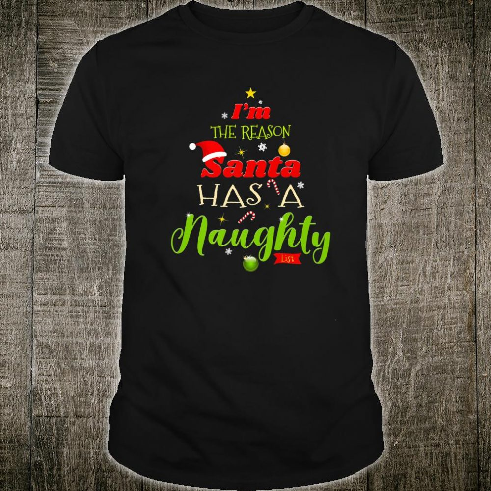 I'm The Reason Santa Has A Naughty List Shirt