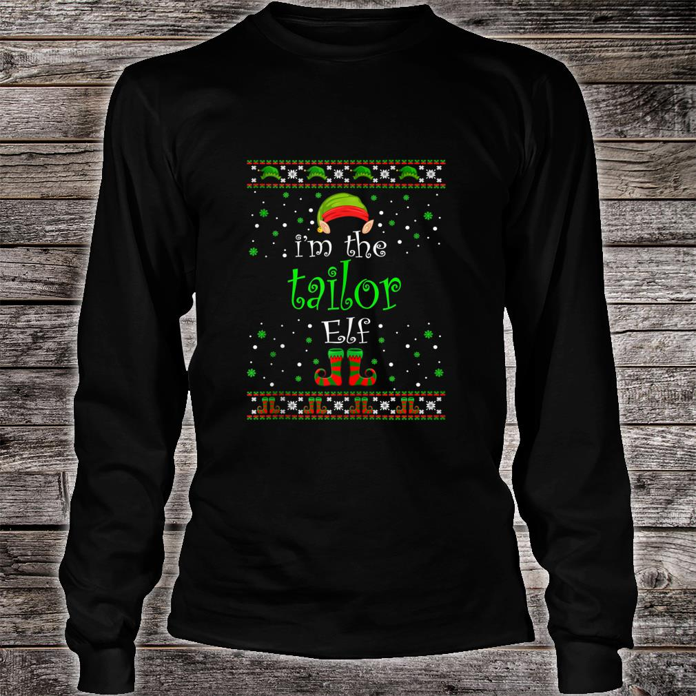 I'm The Tailor Elf Family Xmas Ugly Christmas Shirt Long sleeved