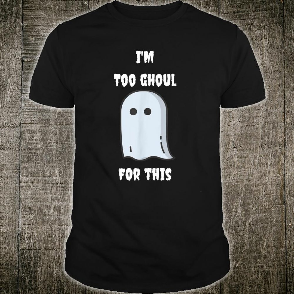 I'm Too Ghoul For This Halloween Shirt