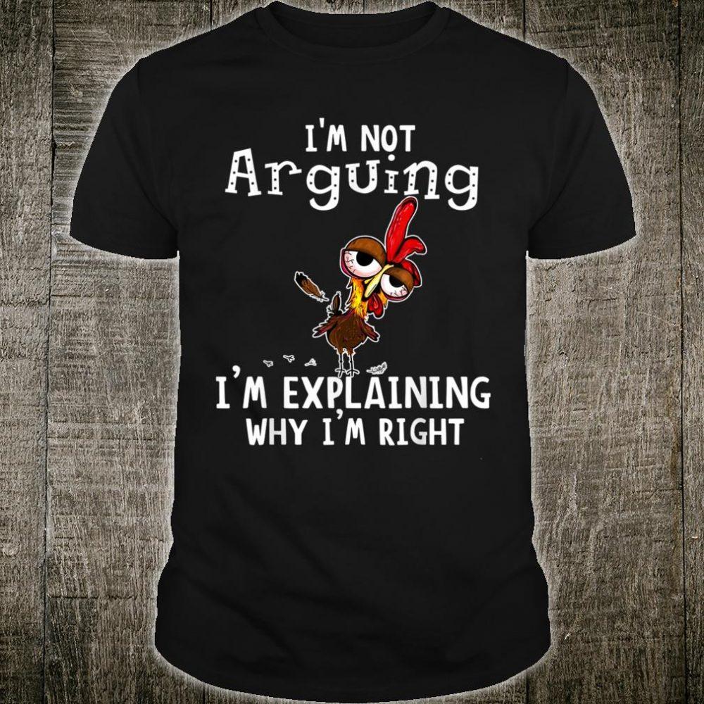 I'm not arguing i'm explaining why i'm right, chicken Shirt