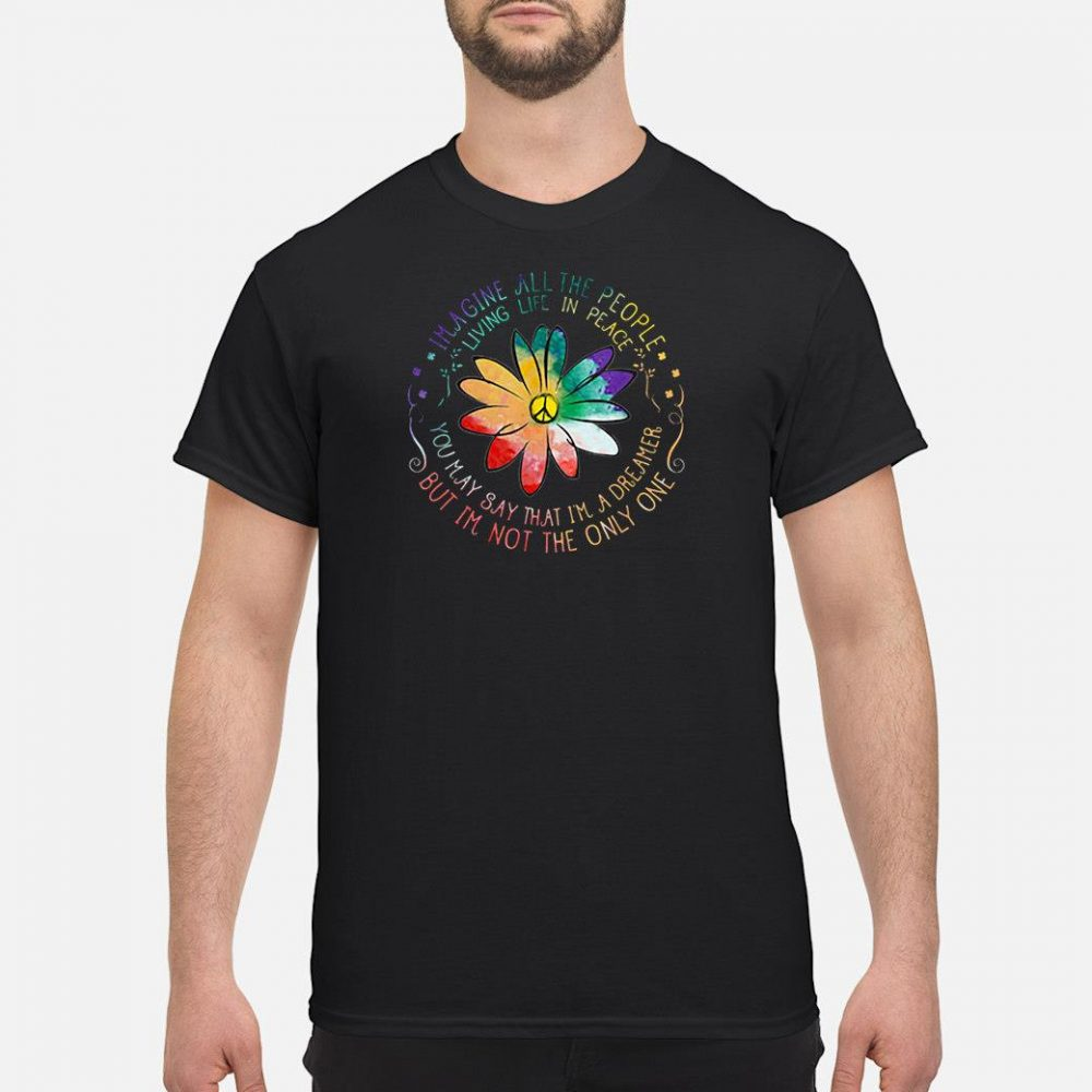 Imagine all the people living life in peace you may say that i'm a dreamer shirt
