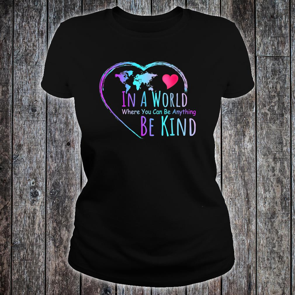 In a world where you can be anything be kind shirt ladies tee