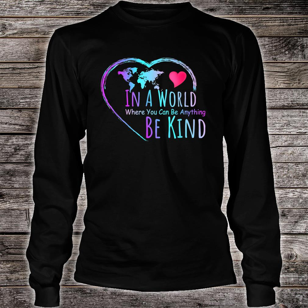 In a world where you can be anything be kind shirt long sleeved