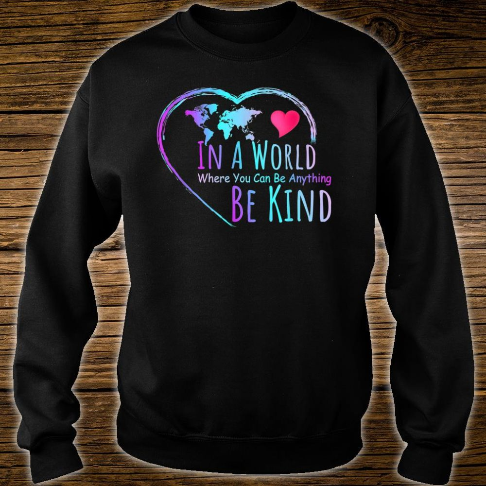 In a world where you can be anything be kind shirt sweater