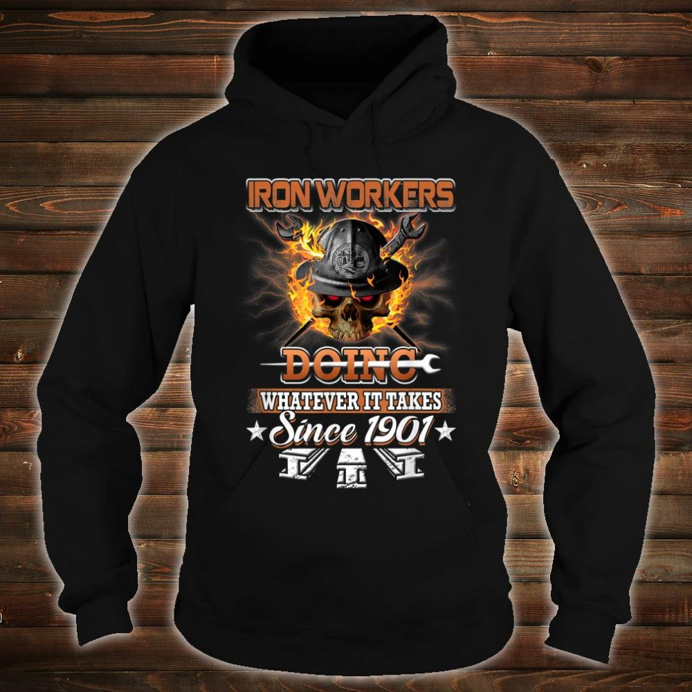 Ironworkers Doing Whatever It Takes Since 1901 Shirt hoodie