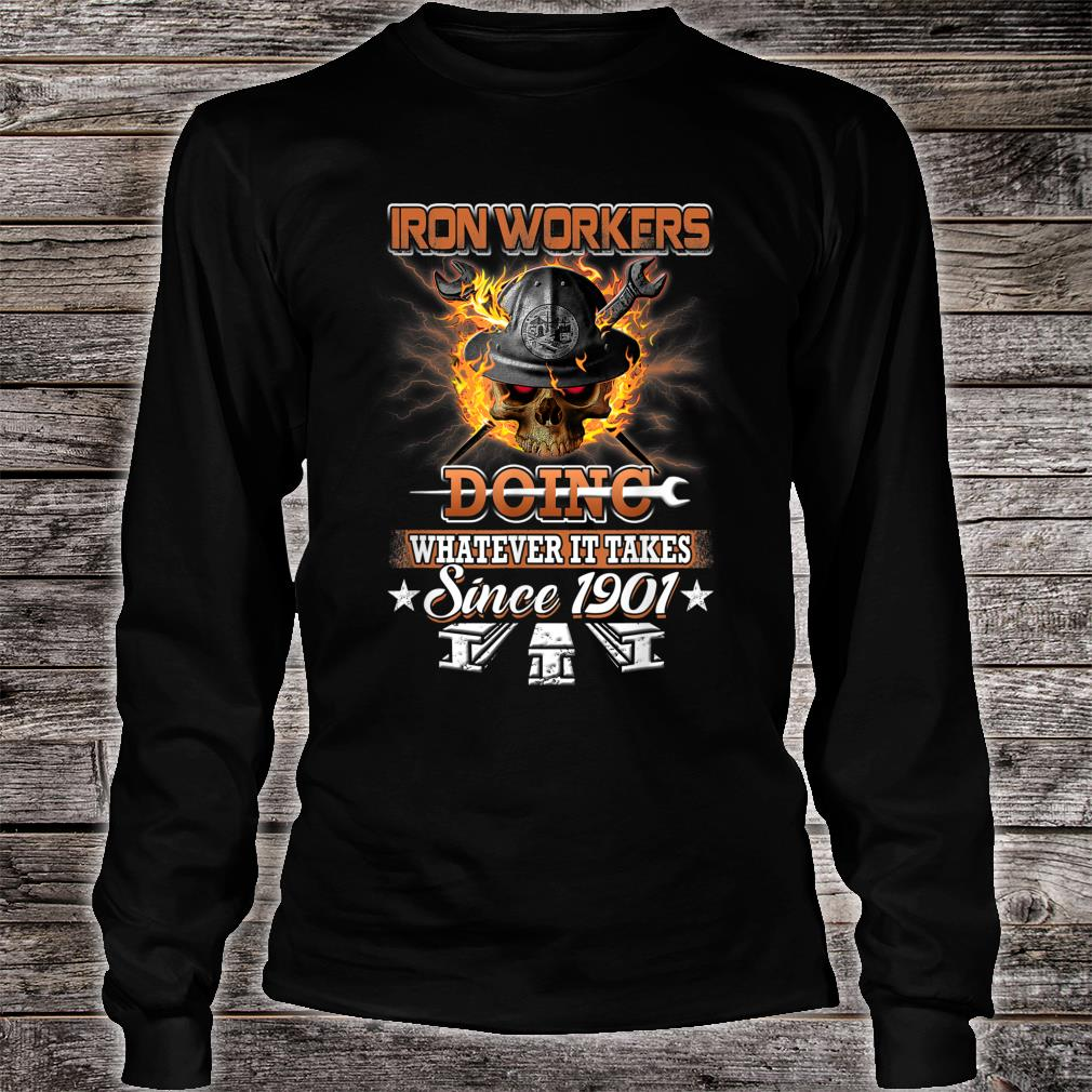 Ironworkers Doing Whatever It Takes Since 1901 Shirt long sleeved