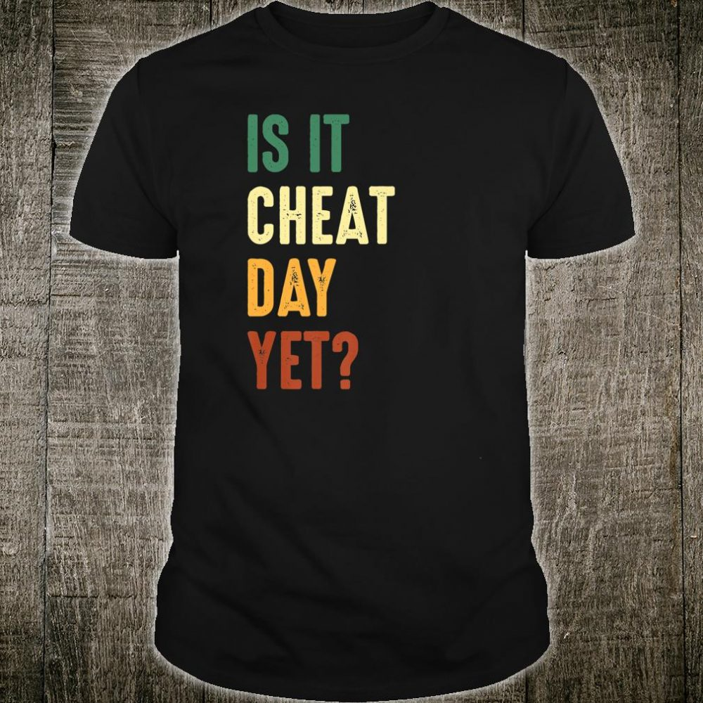 Is It Cheat Day Yet Diet Workout Gym Pun Shirt