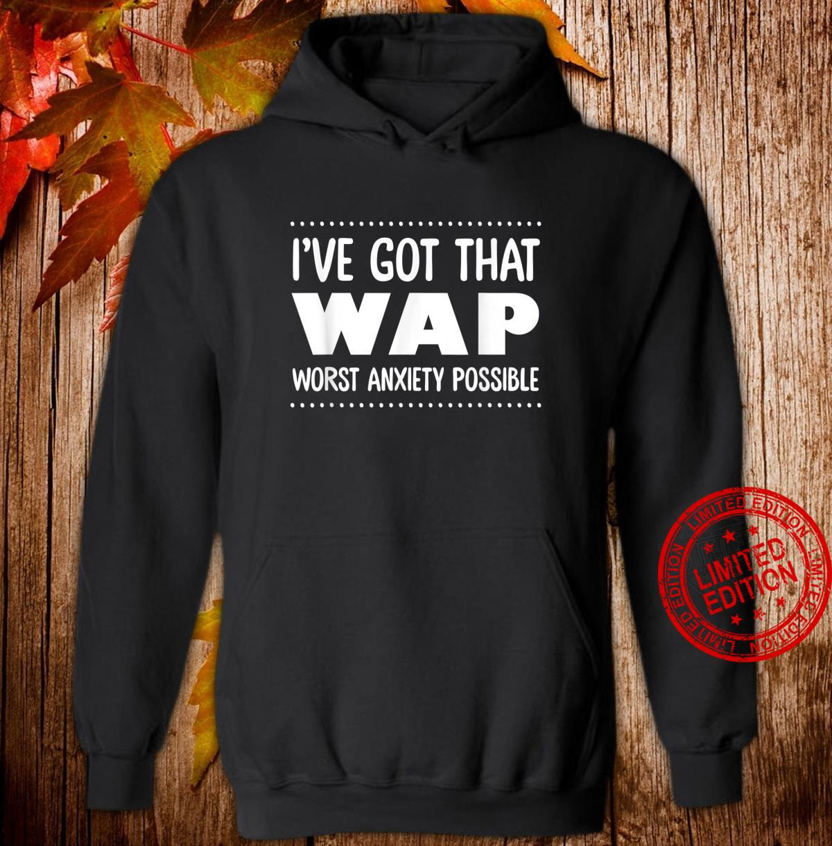 I've Got That WAP Worst Anxiety Possible Saying Shirt hoodie
