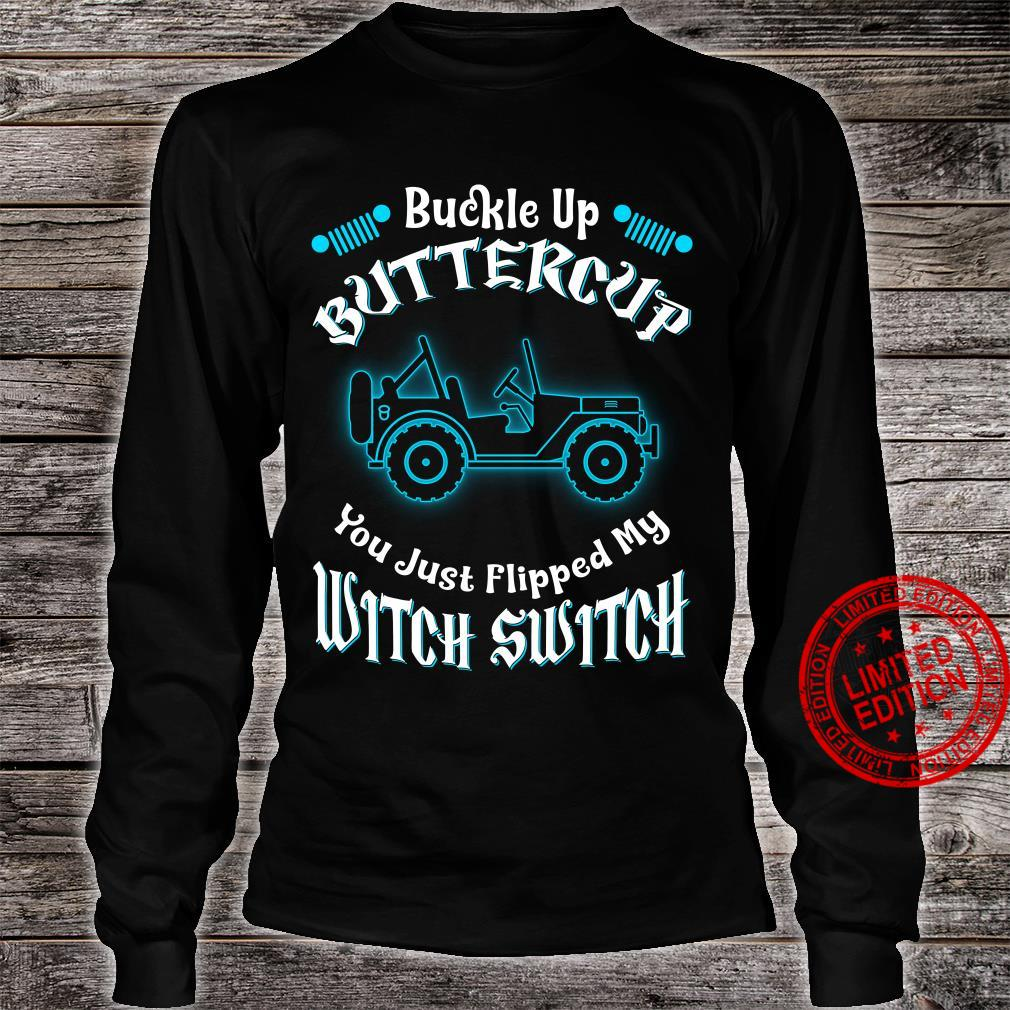 Jeep buckle up buttercup you just flipped my witch switch shirt long sleeved