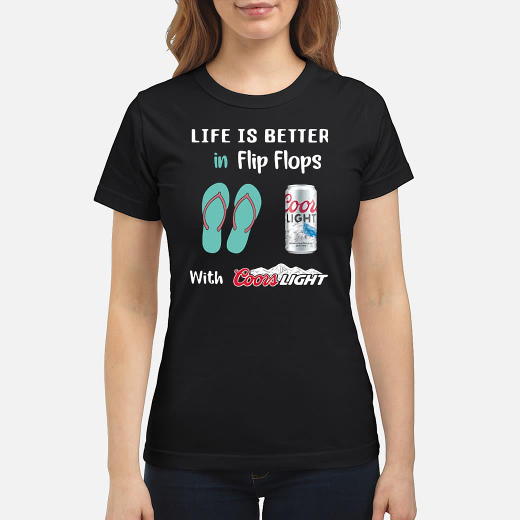 Life is better in flip flops with Coors light shirt ladies tee