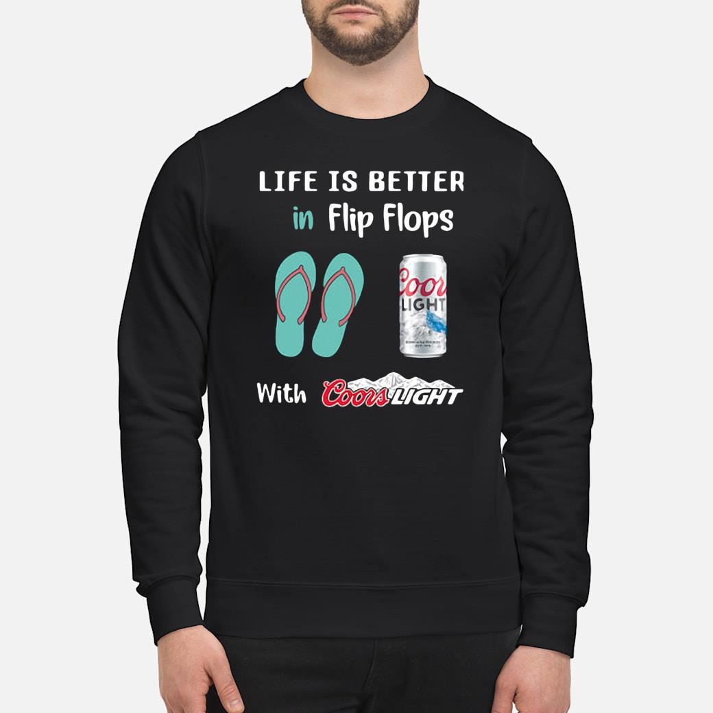 Life is better in flip flops with Coors light shirt sweater