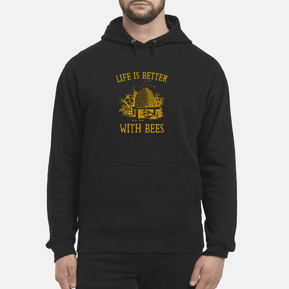 Life is better with Bees shirt hoodie