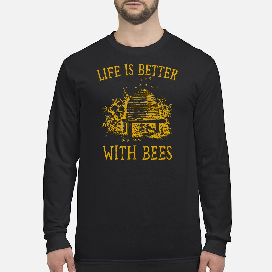 Life is better with Bees shirt long sleeved
