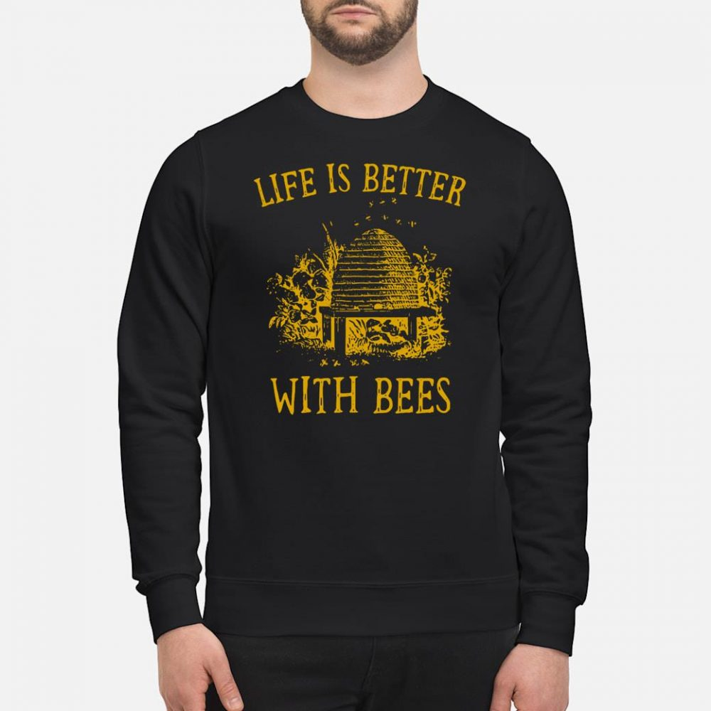 Life is better with Bees shirt sweater