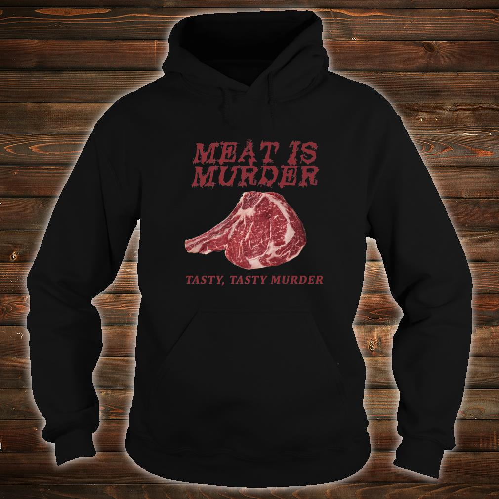 Meat Is Murder Tasty, Tasty Murder AntiVeganism Meat Eater Shirt hoodie