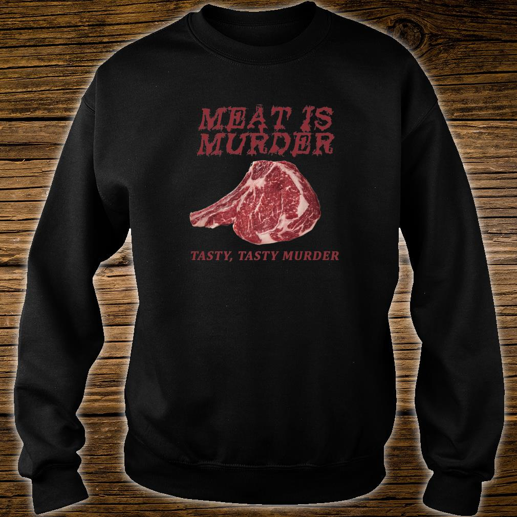 Meat Is Murder Tasty, Tasty Murder AntiVeganism Meat Eater Shirt sweater