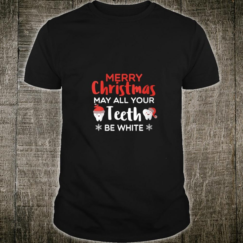 Merry Christmas May All Your th Be White Dentistry Shirt