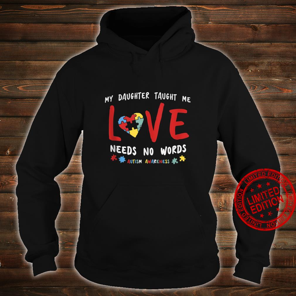 My Daughter Taught Me Love Needs No Words Shirt Autism Aware Shirt hoodie