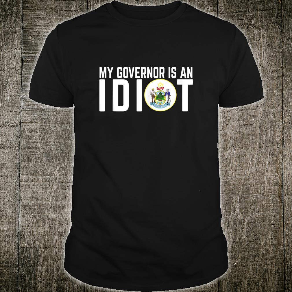 My Governor Is An Idiot Maine Shirt