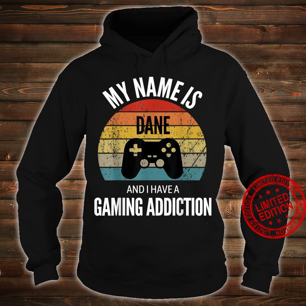 My Name Is Dane And I Have A Gaming Additiction Shirt hoodie