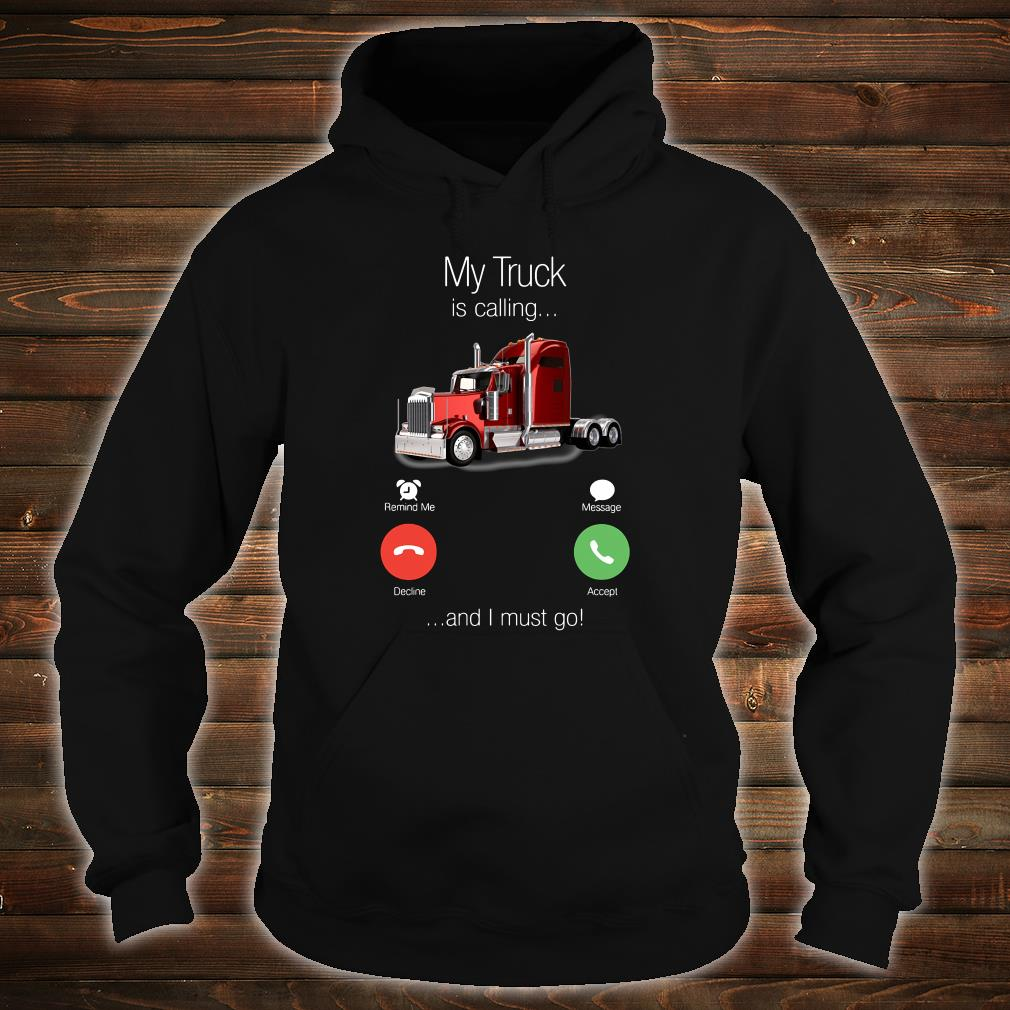 My truck is calling and i must go shirt hoodie