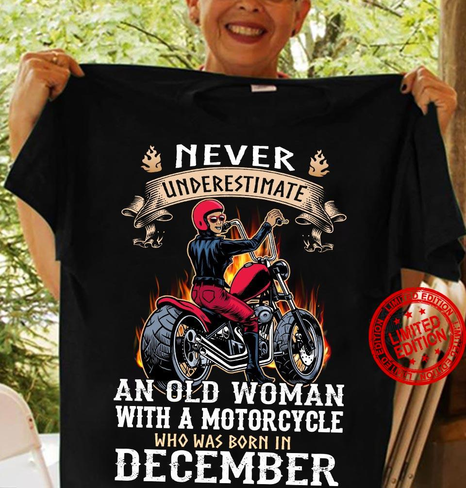 Never Underestimate An Old Woman With A Motorcycle Who Was Born In December Shirt