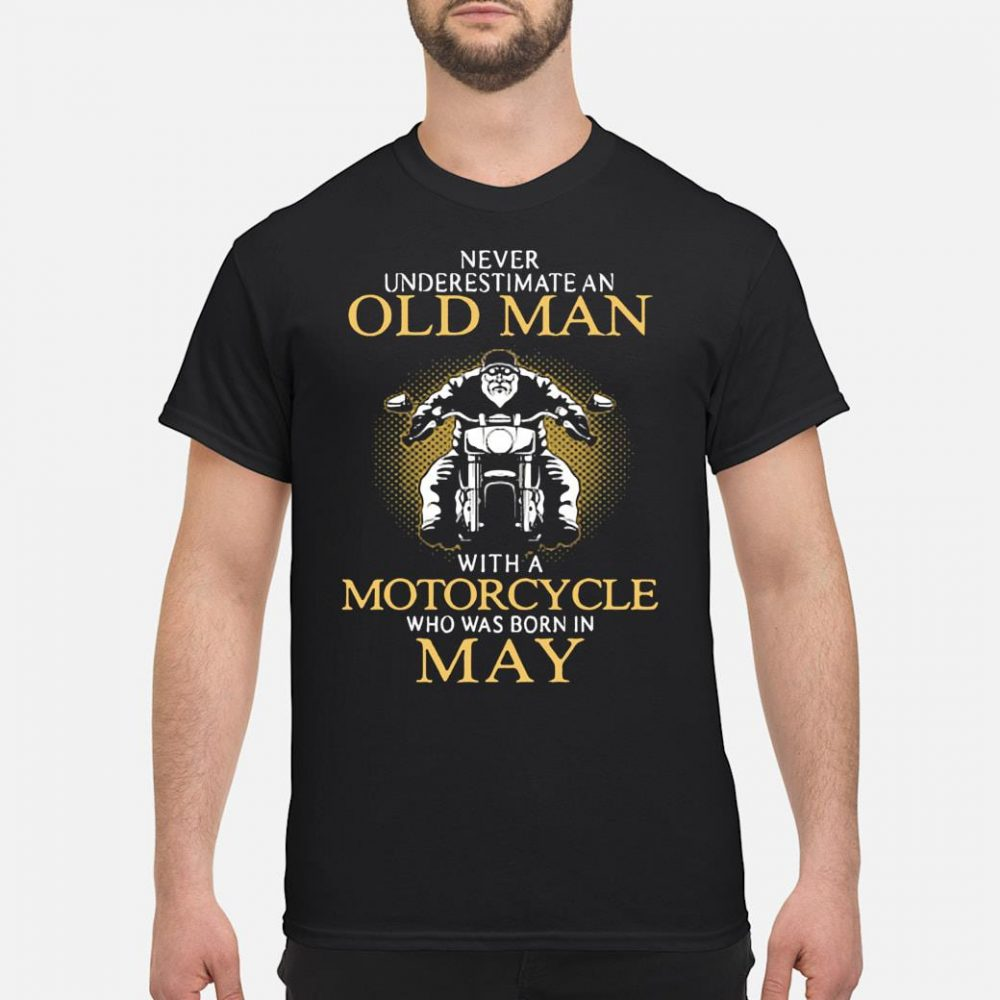 Never underestimate an old man with a motorcycle who was born in May shirt