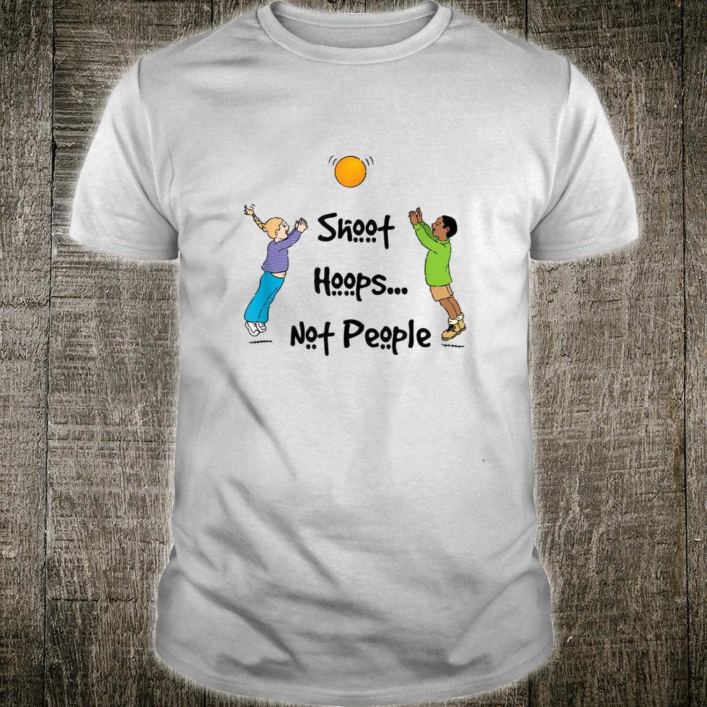 Shoot Hoops Not People Quote Shirt