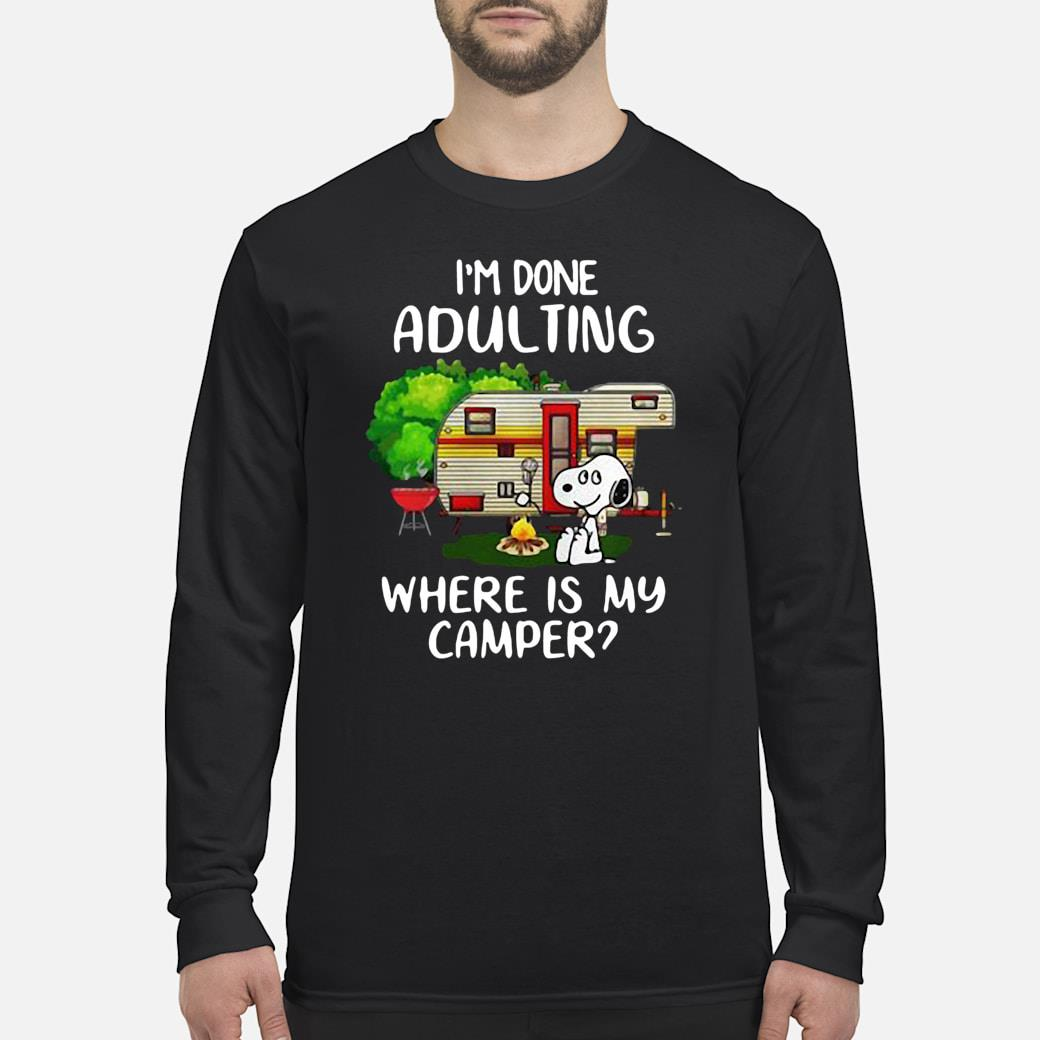 Snoopy I'm done adulting where is my camper shirt long sleeved