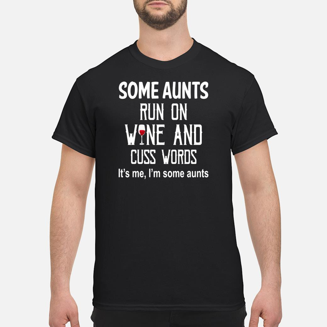 Some aunts run on wine and cuss words its me im some aunts shirt