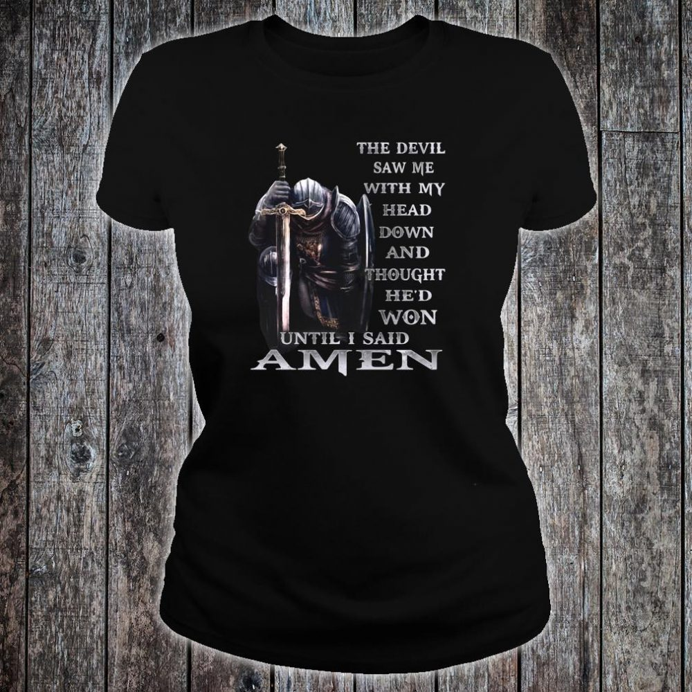 The devil saw me with my head down and thought he'd won until i said amen shirt ladies tee